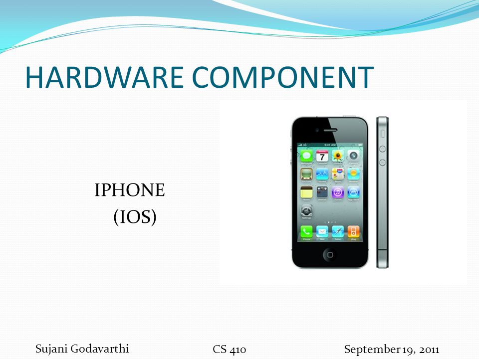 HARDWARE COMPONENT IPHONE (IOS) Sujani Godavarthi CS 410