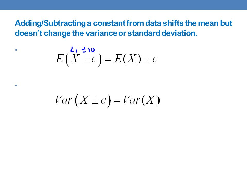 Adding/Subtracting a constant from data shifts the mean but doesn't change the variance or standard deviation.