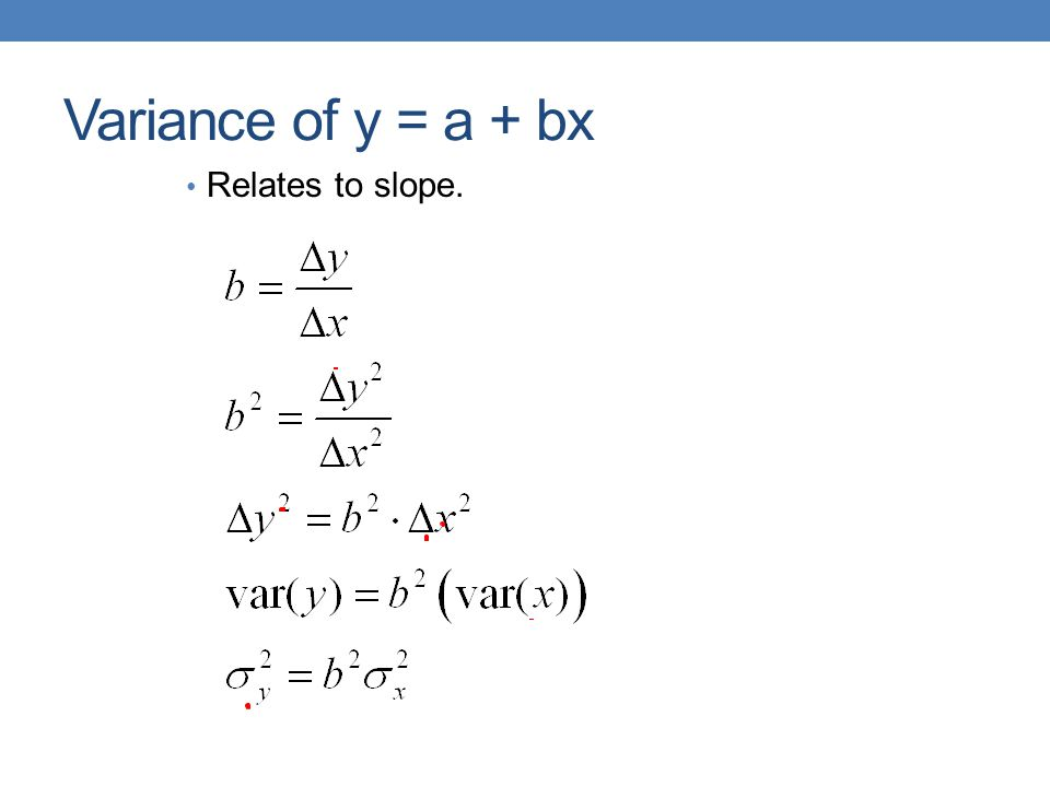 Variance of y = a + bx Relates to slope.