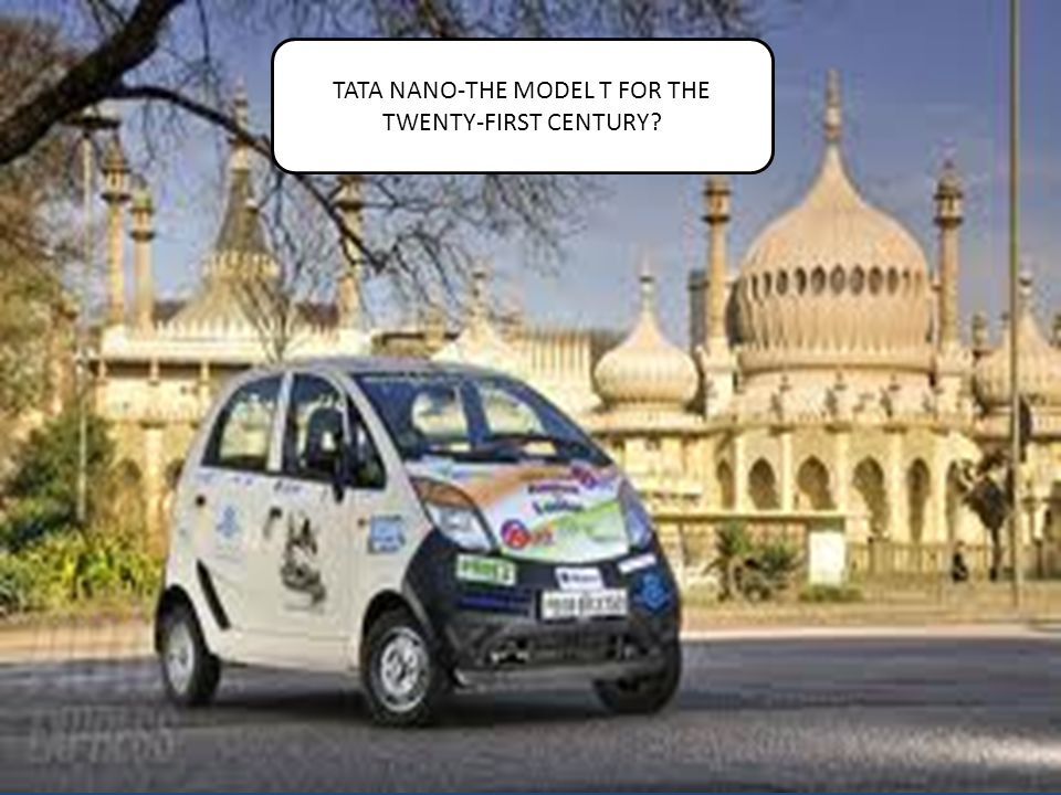 TATA NANO-THE MODEL T FOR THE TWENTY-FIRST CENTURY