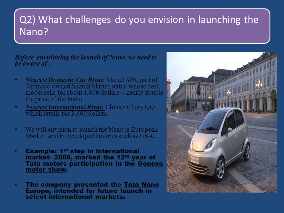 Q2) What challenges do you envision in launching the Nano