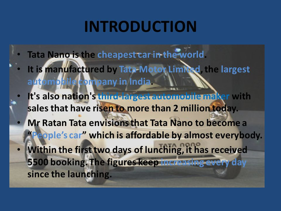 INTRODUCTION Tata Nano is the cheapest car in the world.