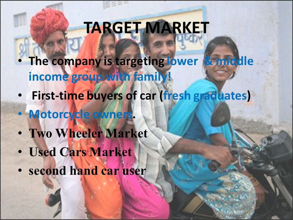 TARGET MARKET The company is targeting lower & middle income group with family! First-time buyers of car (fresh graduates)