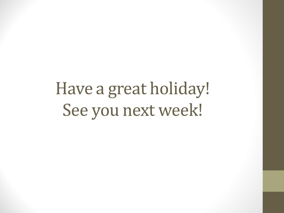 Have a great holiday! See you next week!