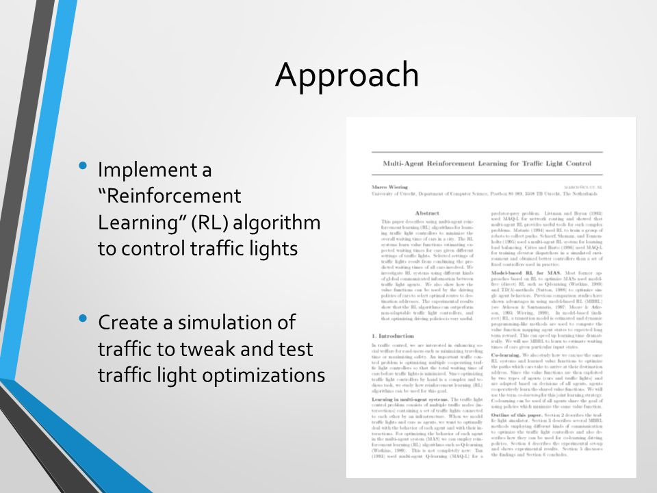 Approach Implement a Reinforcement Learning (RL) algorithm to control traffic lights.