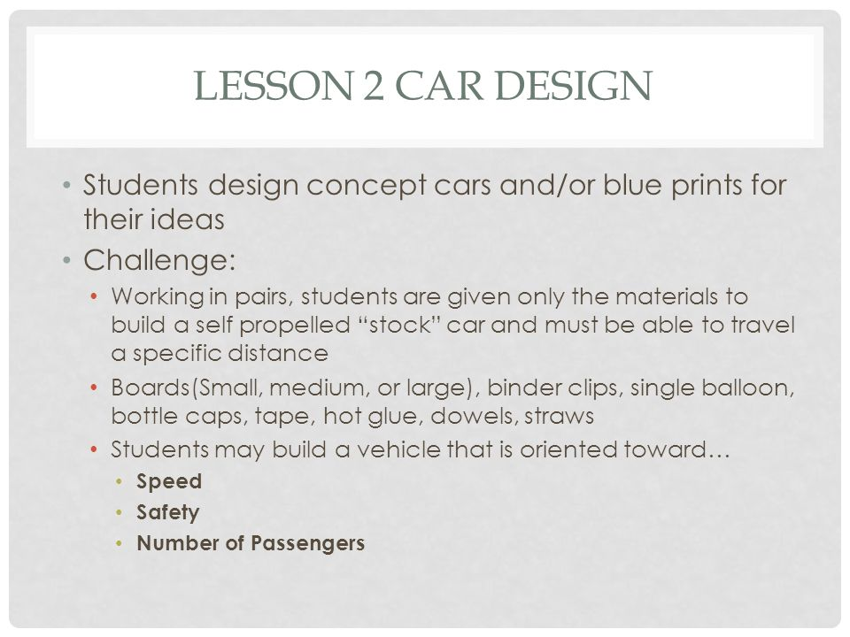 Lesson 2 Car Design Students design concept cars and/or blue prints for their ideas. Challenge: