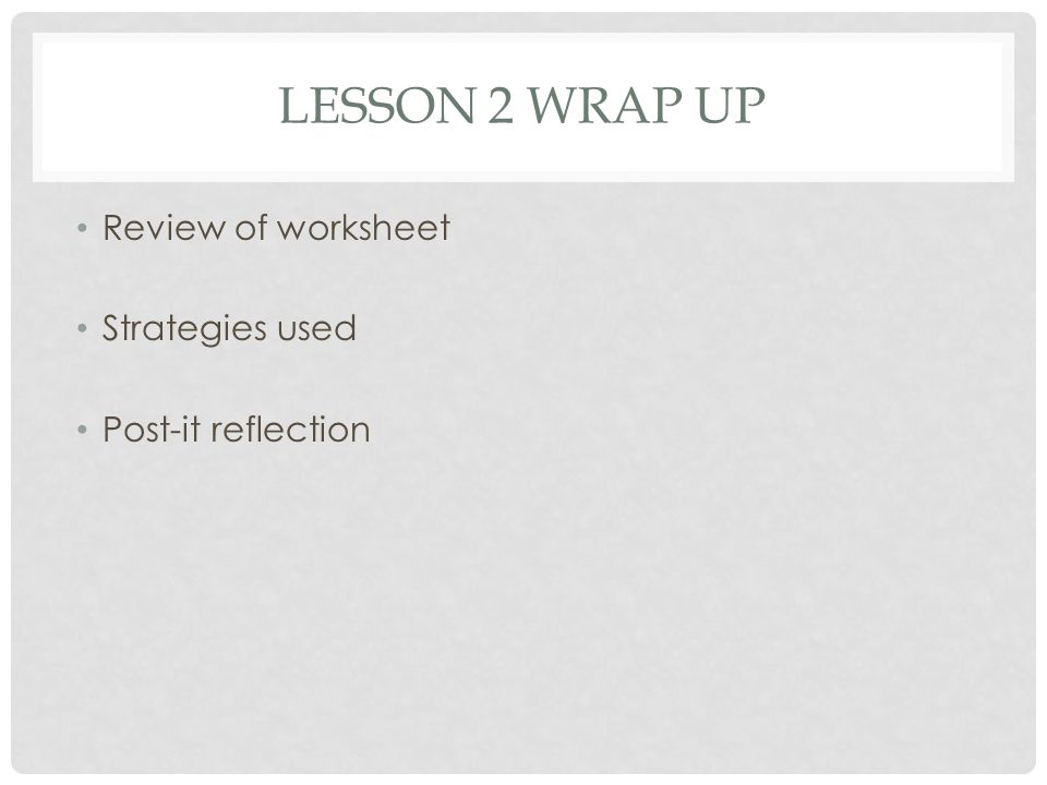 Lesson 2 wrap up Review of worksheet Strategies used