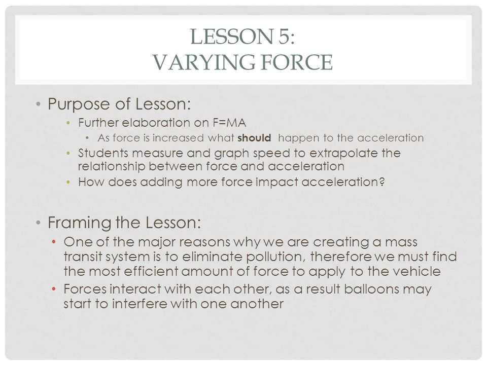 Lesson 5: Varying force Purpose of Lesson: Framing the Lesson: