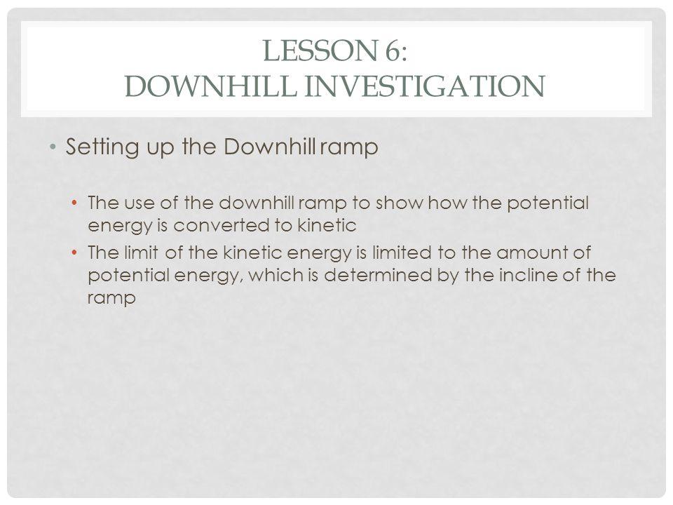 Lesson 6: Downhill investigation