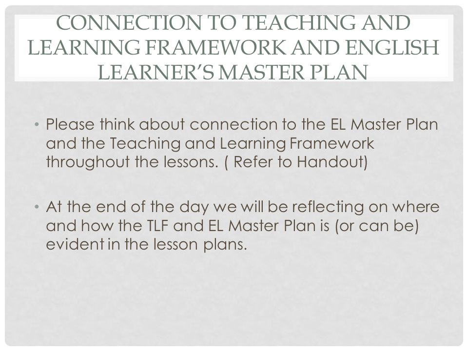 Connection to Teaching and Learning Framework and English Learner's Master Plan