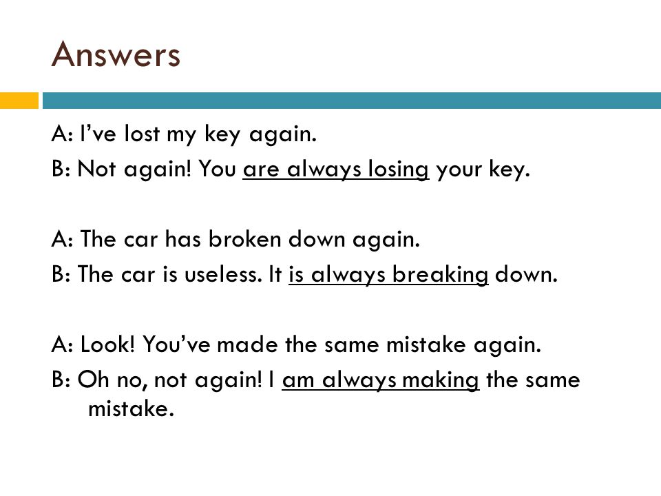 Answers A: I've lost my key again.