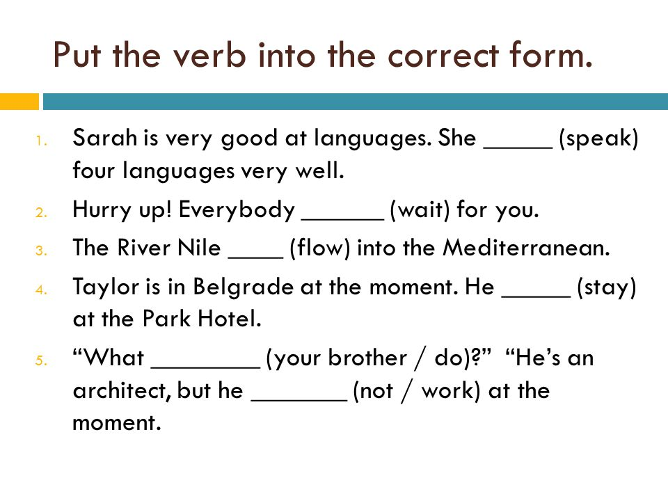 Put the verb into the correct form.