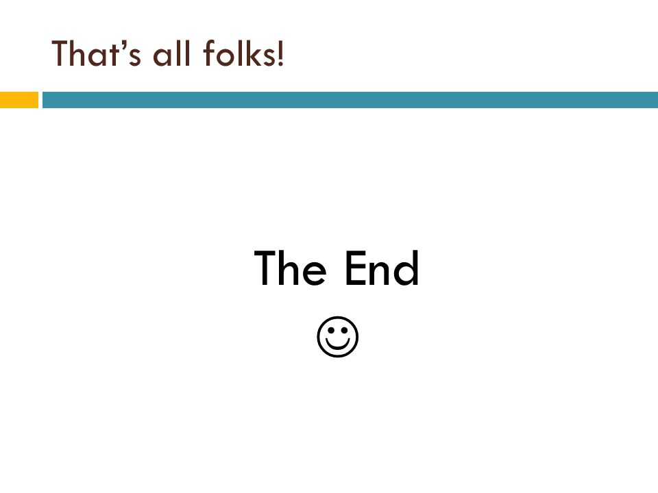 That's all folks! The End 