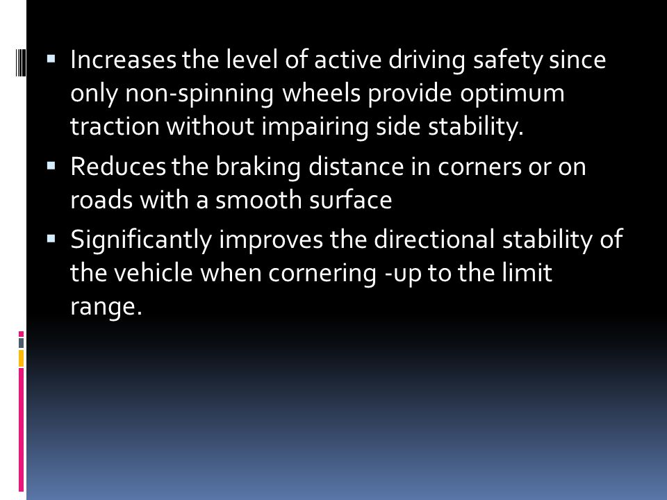 Increases the level of active driving safety since only non-spinning wheels provide optimum traction without impairing side stability.