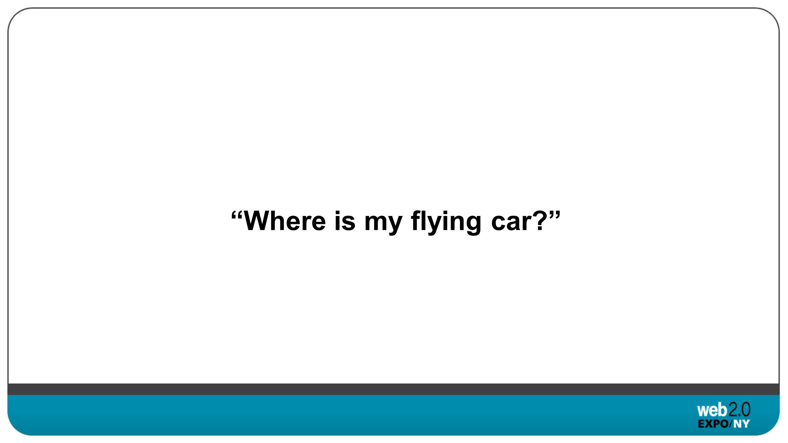 Where is my flying car