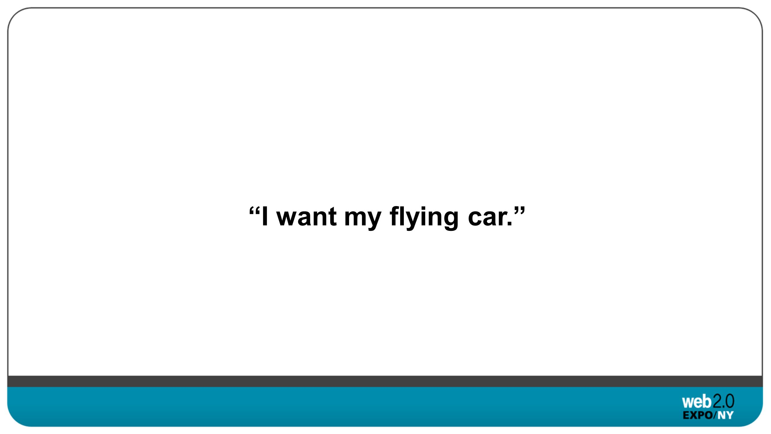 I want my flying car.