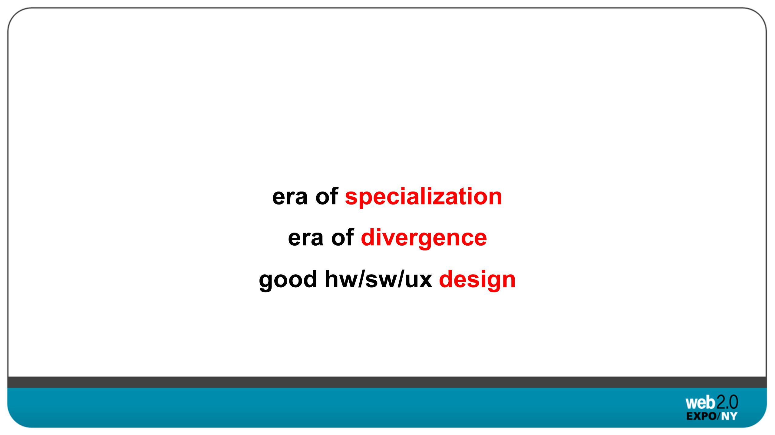 era of specialization era of divergence good hw/sw/ux design