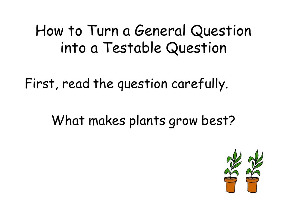 How to Turn a General Question into a Testable Question