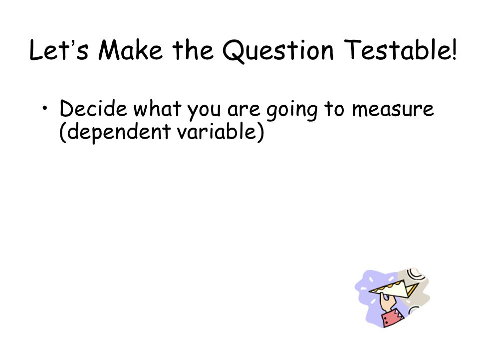 Let's Make the Question Testable!