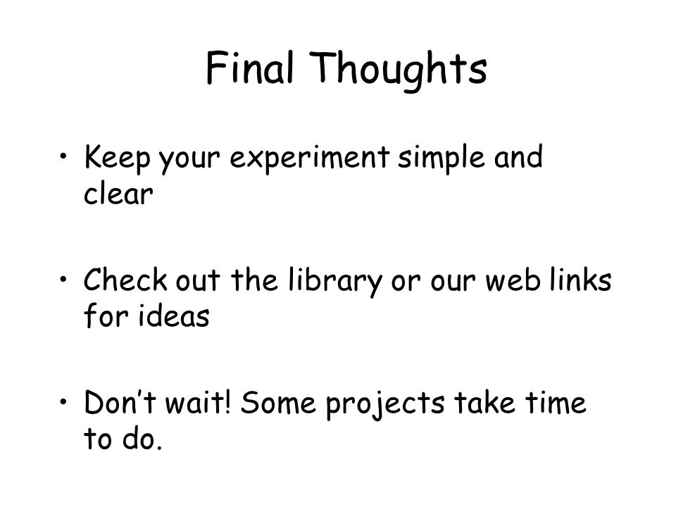 Final Thoughts Keep your experiment simple and clear