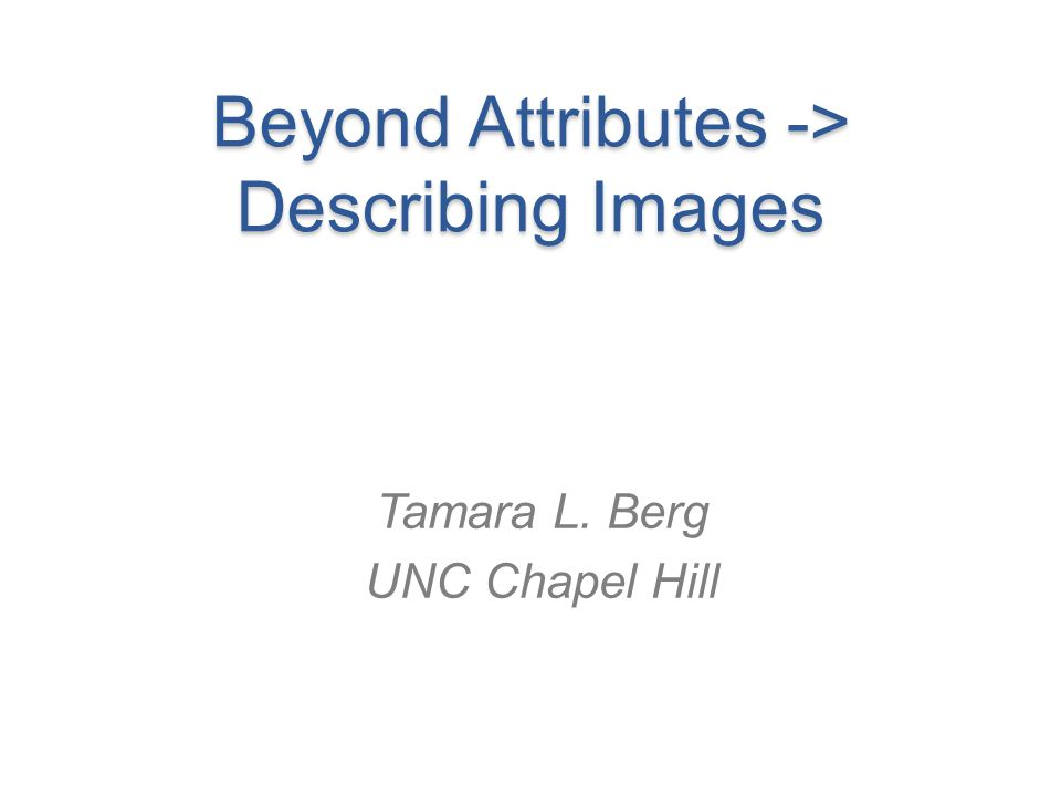 Beyond Attributes -> Describing Images