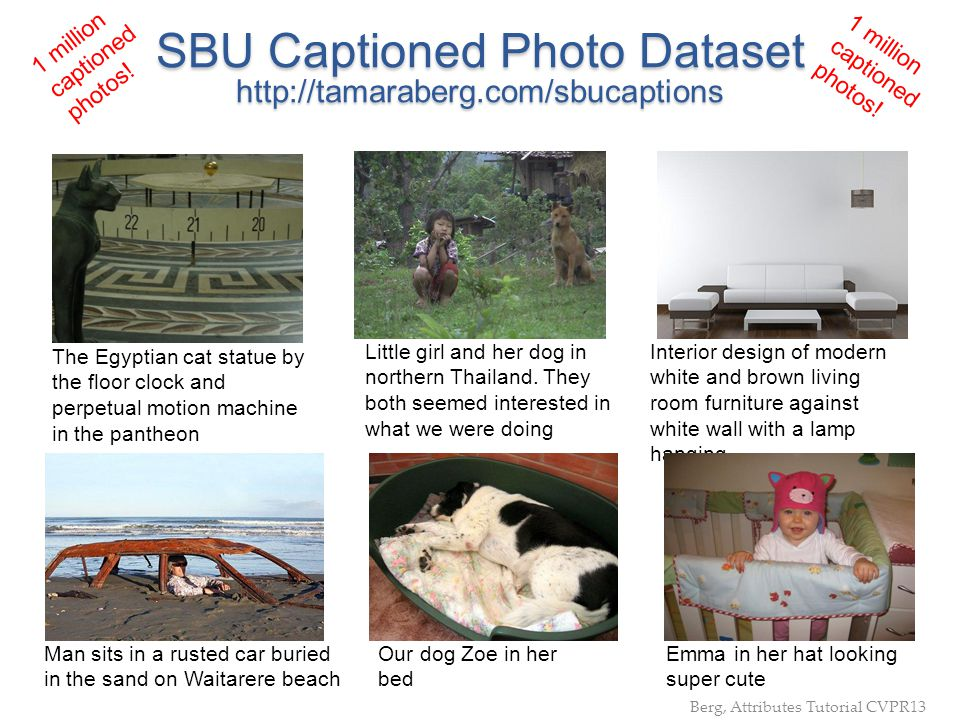 SBU Captioned Photo Dataset http://tamaraberg.com/sbucaptions