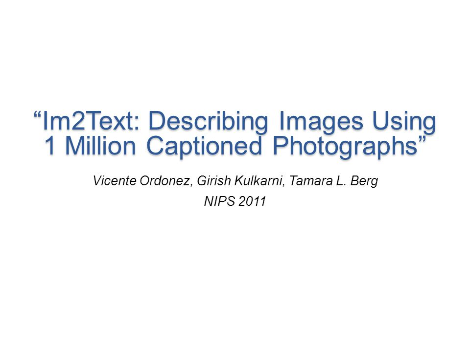 Im2Text: Describing Images Using 1 Million Captioned Photographs