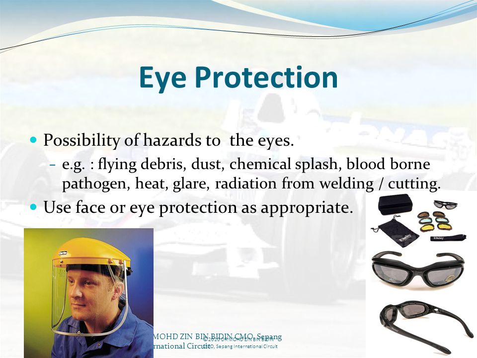 Eye Protection Possibility of hazards to the eyes.