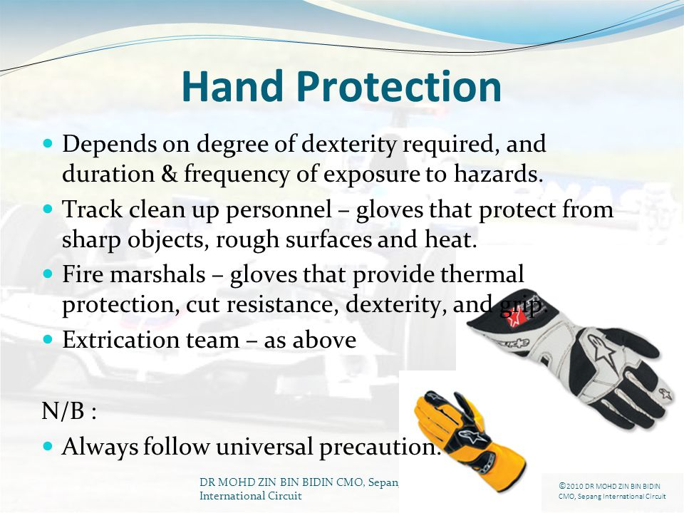 Hand Protection Depends on degree of dexterity required, and duration & frequency of exposure to hazards.