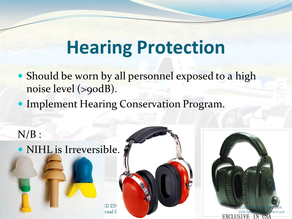 Hearing Protection Should be worn by all personnel exposed to a high noise level (>90dB). Implement Hearing Conservation Program.