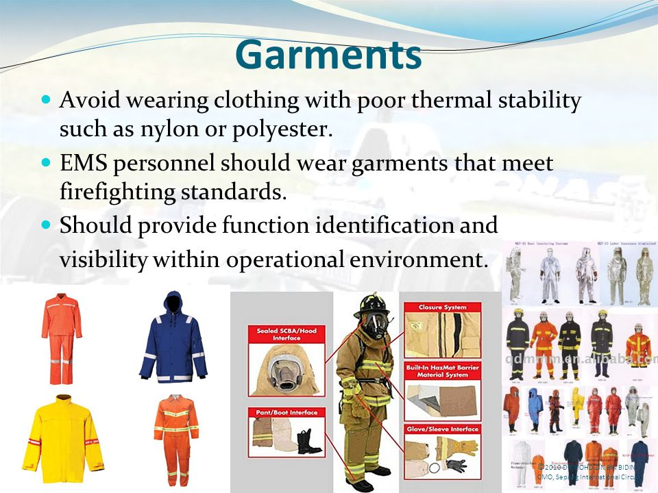 Garments Avoid wearing clothing with poor thermal stability such as nylon or polyester.