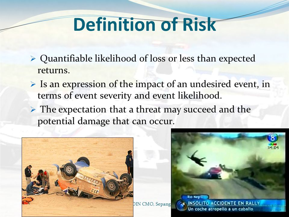 Definition of Risk Quantifiable likelihood of loss or less than expected returns.