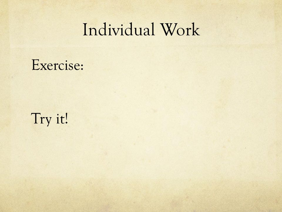 Individual Work Exercise: Try it!