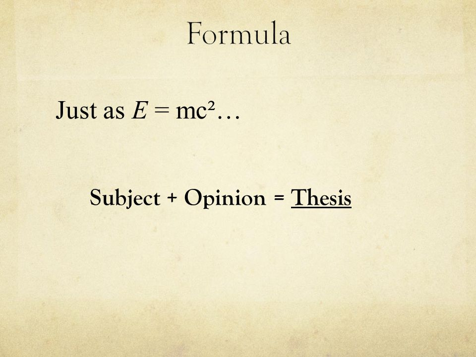 Subject + Opinion = Thesis