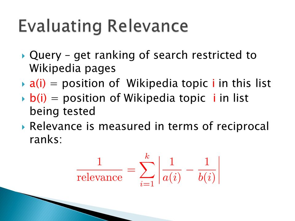 Evaluating Relevance Query – get ranking of search restricted to Wikipedia pages. a(i) = position of Wikipedia topic i in this list.