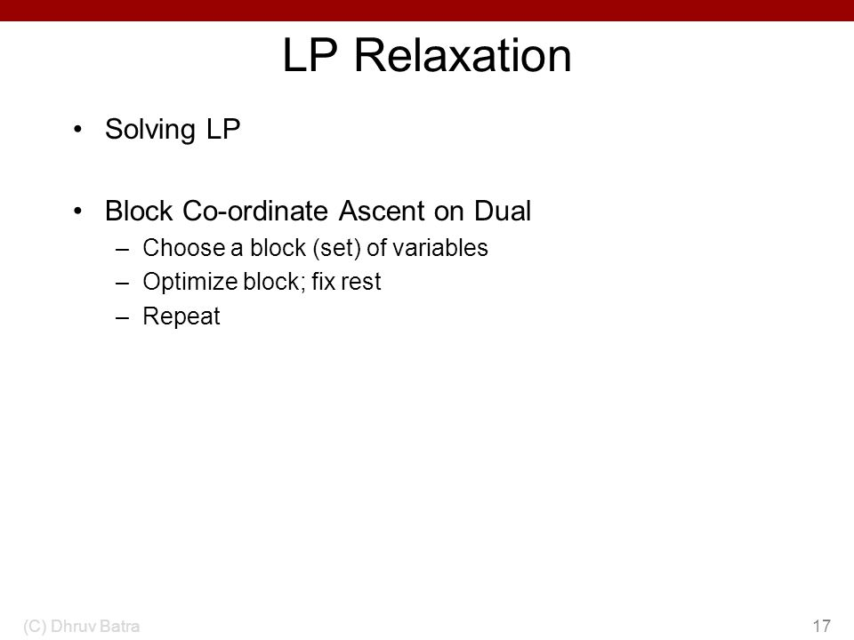 LP Relaxation Solving LP Block Co-ordinate Ascent on Dual