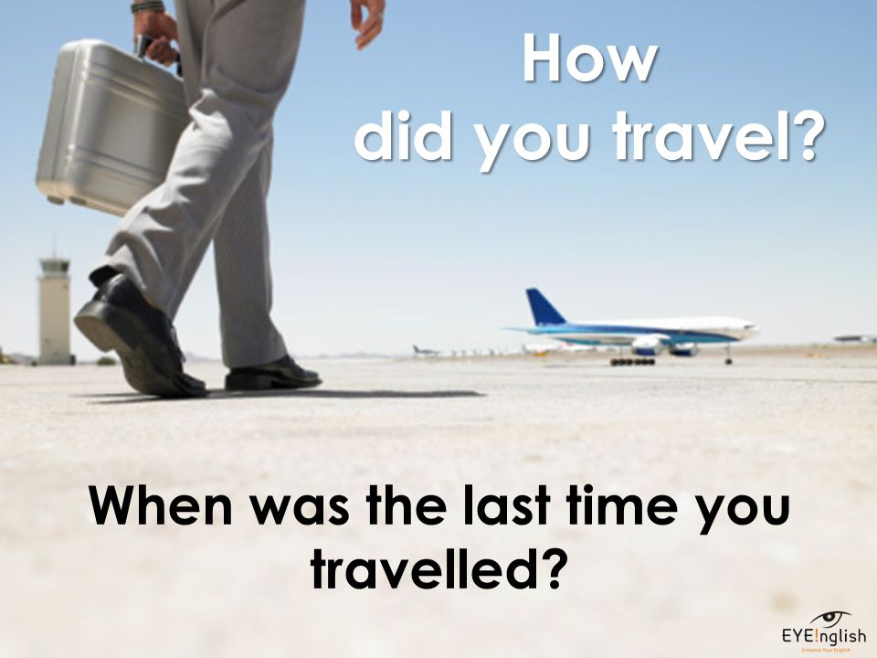 When was the last time you travelled