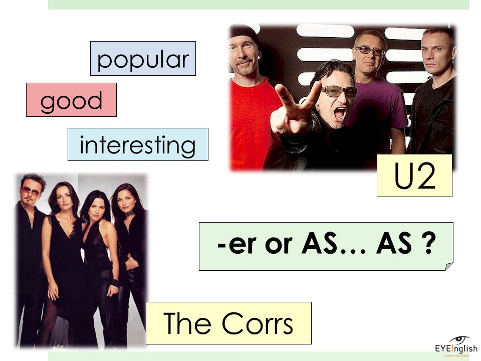 popular good interesting U2 -er or AS… AS The Corrs