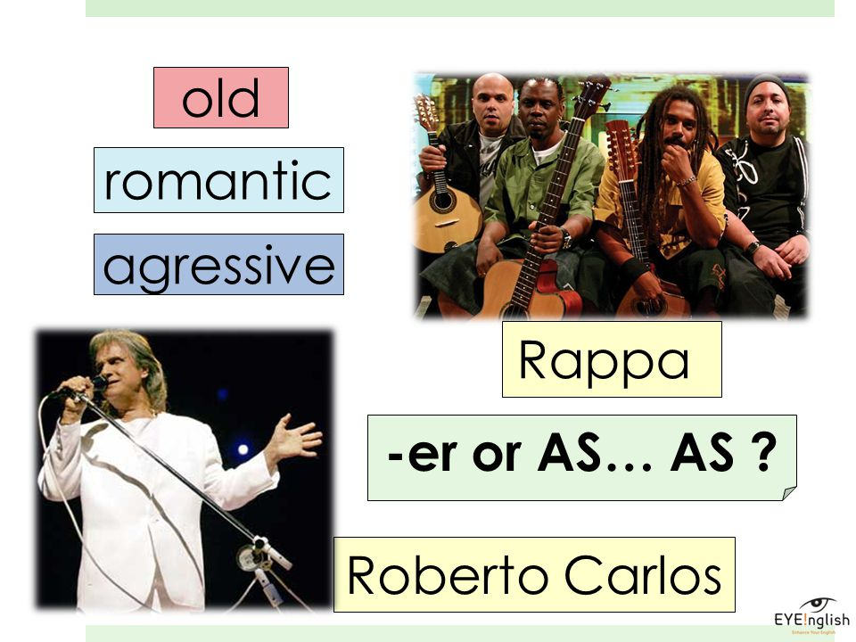 old romantic agressive Rappa -er or AS… AS Roberto Carlos