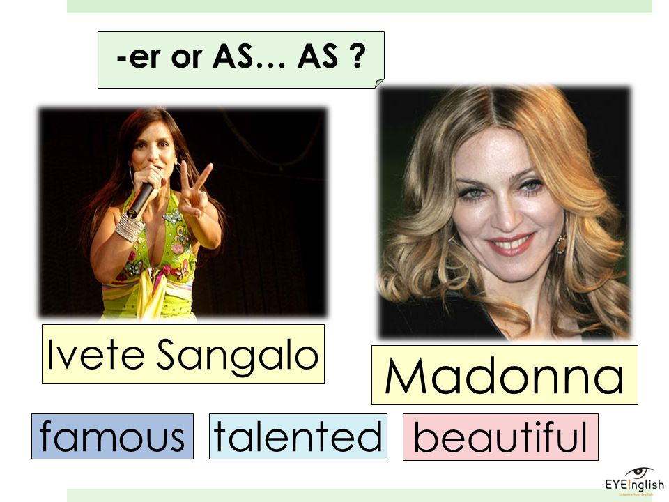-er or AS… AS Ivete Sangalo Madonna famous talented beautiful