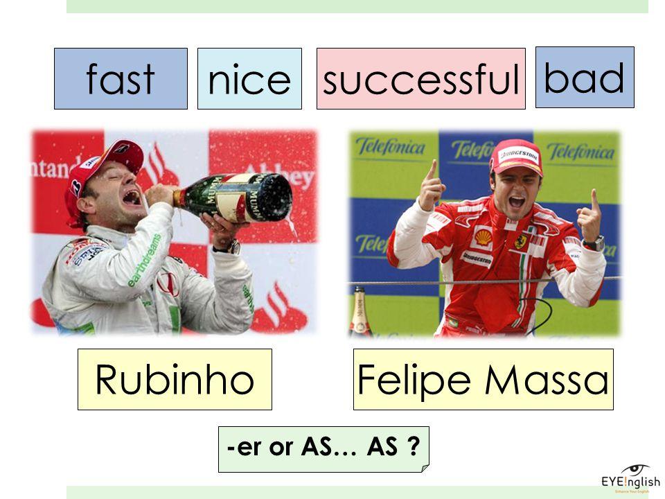 fast nice successful bad Rubinho Felipe Massa -er or AS… AS