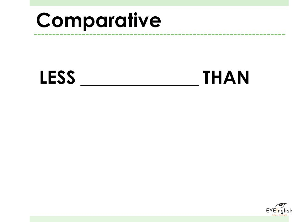 Comparative LESS _____________ THAN