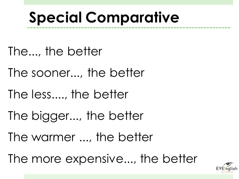 Special Comparative The..., the better The sooner..., the better