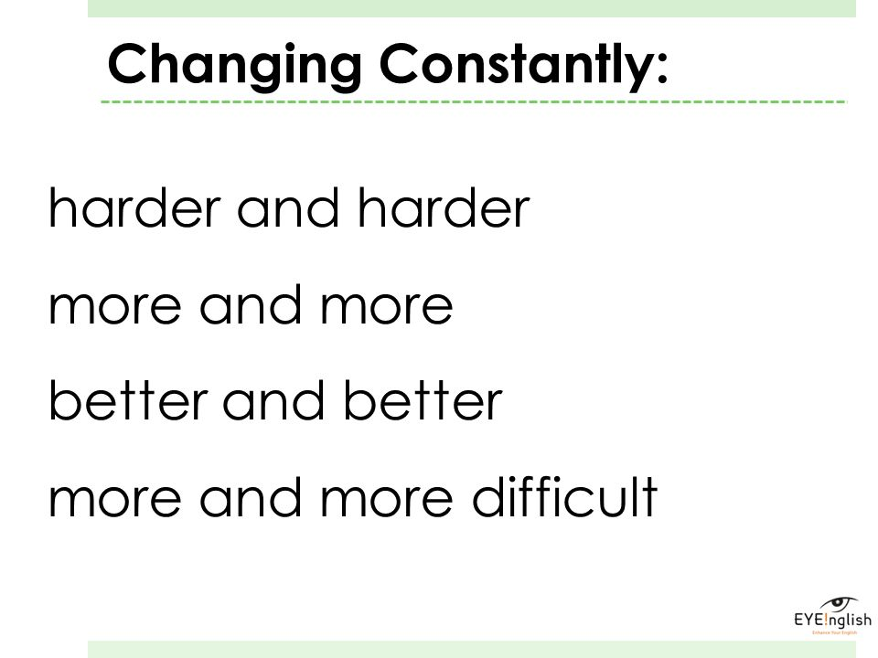 Changing Constantly: harder and harder. more and more.