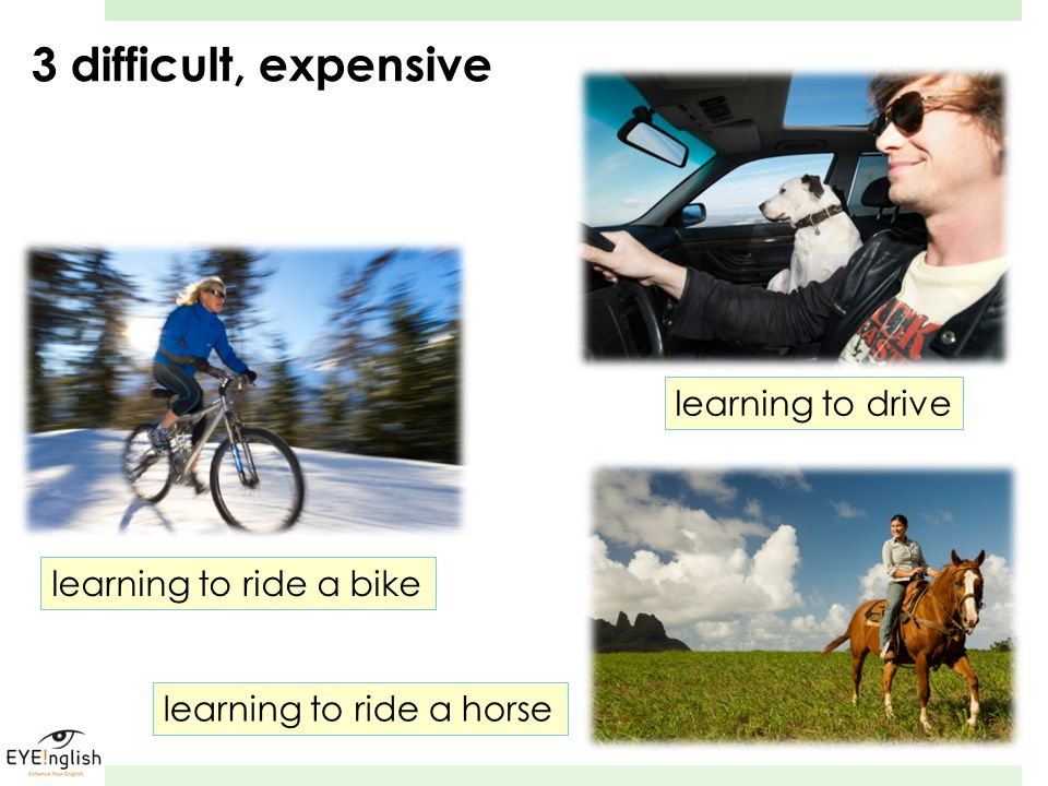 3 difficult, expensive learning to drive learning to ride a bike