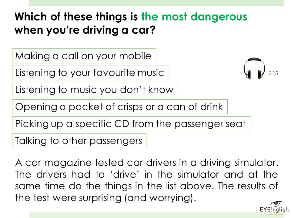 Which of these things is the most dangerous when you're driving a car