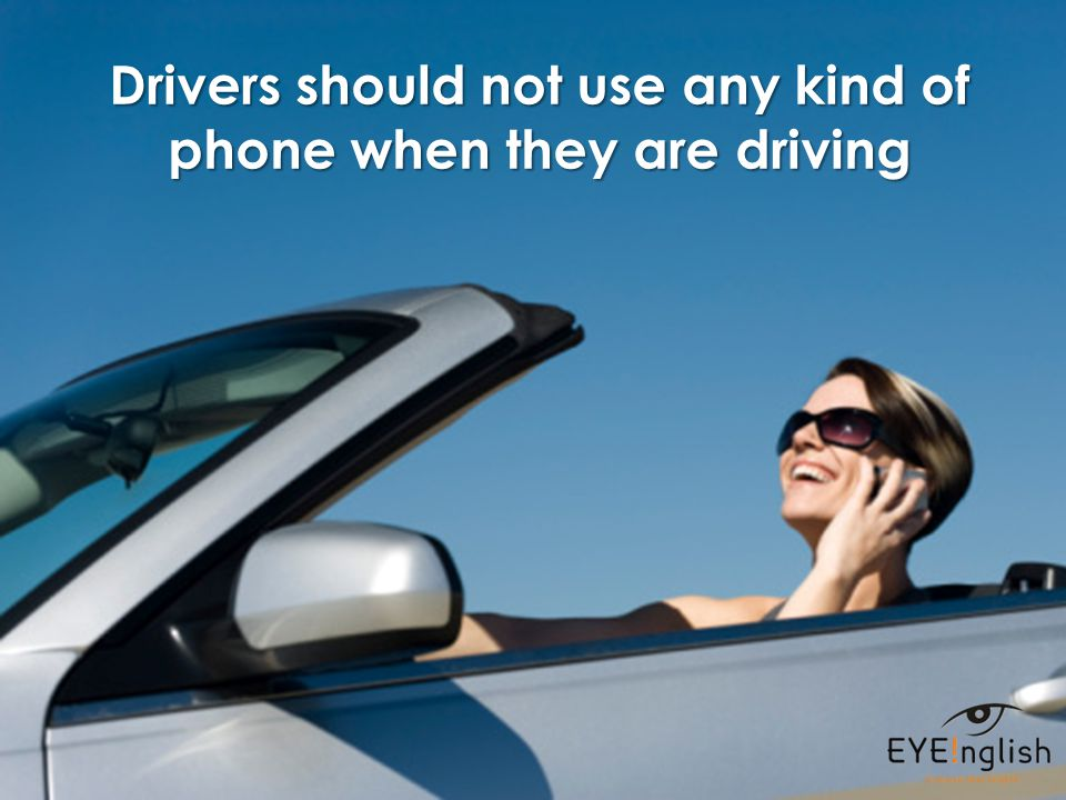 Drivers should not use any kind of phone when they are driving