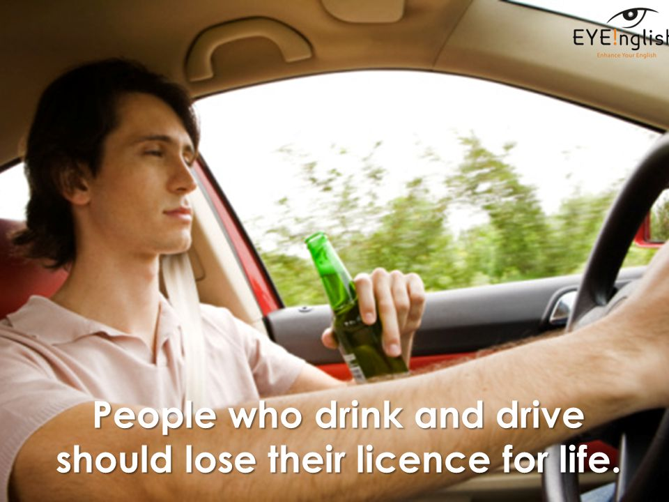 People who drink and drive should lose their licence for life.
