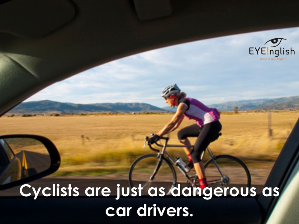 Cyclists are just as dangerous as car drivers.