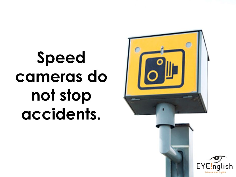 Speed cameras do not stop accidents.